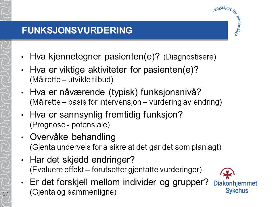 27 Hva kjennetegner pasienten(e)? (Diagnostisere) Hva er viktige aktiviteter for pasienten(e)? (Målrette – utvikle tilbud) Hva er nåværende (typisk) f