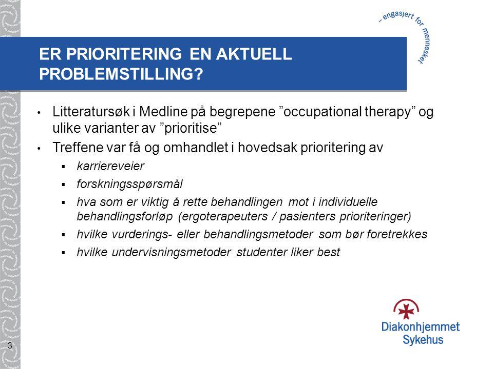 """3 Litteratursøk i Medline på begrepene """"occupational therapy"""" og ulike varianter av """"prioritise"""" Treffene var få og omhandlet i hovedsak prioritering"""