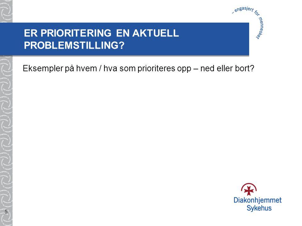 5 Eksempler på hvem / hva som prioriteres opp – ned eller bort? ER PRIORITERING EN AKTUELL PROBLEMSTILLING?