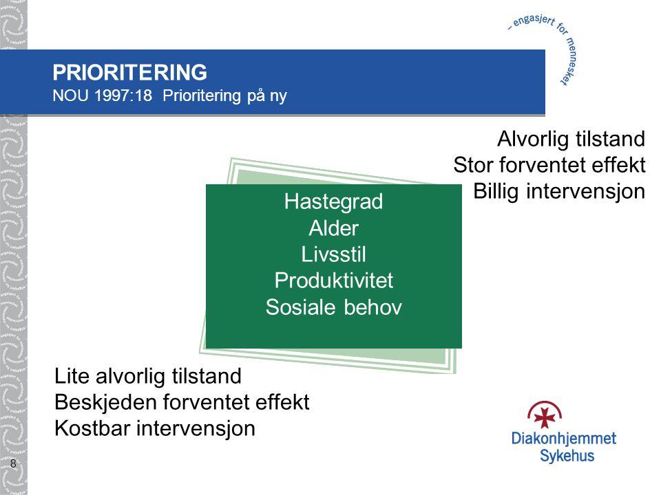 8 PRIORITERING NOU 1997:18 Prioritering på ny Lite alvorlig tilstand Beskjeden forventet effekt Kostbar intervensjon Alvorlig tilstand Stor forventet