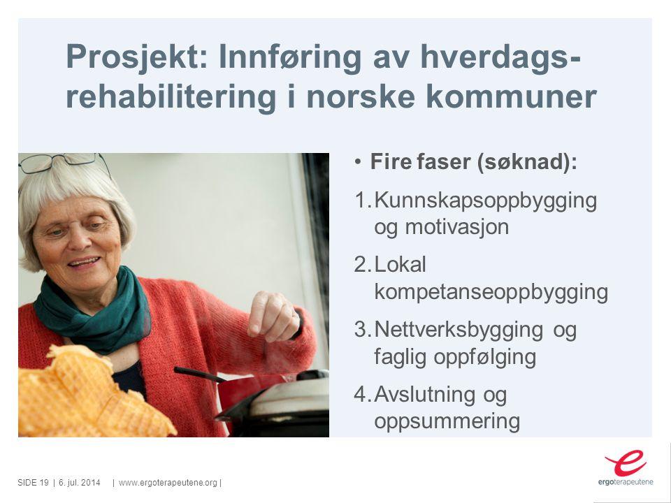 SIDE ||www.ergoterapeutene.org| Prosjekt: Innføring av hverdags- rehabilitering i norske kommuner 6. jul. 201419 Fire faser (søknad): 1.Kunnskapsoppby