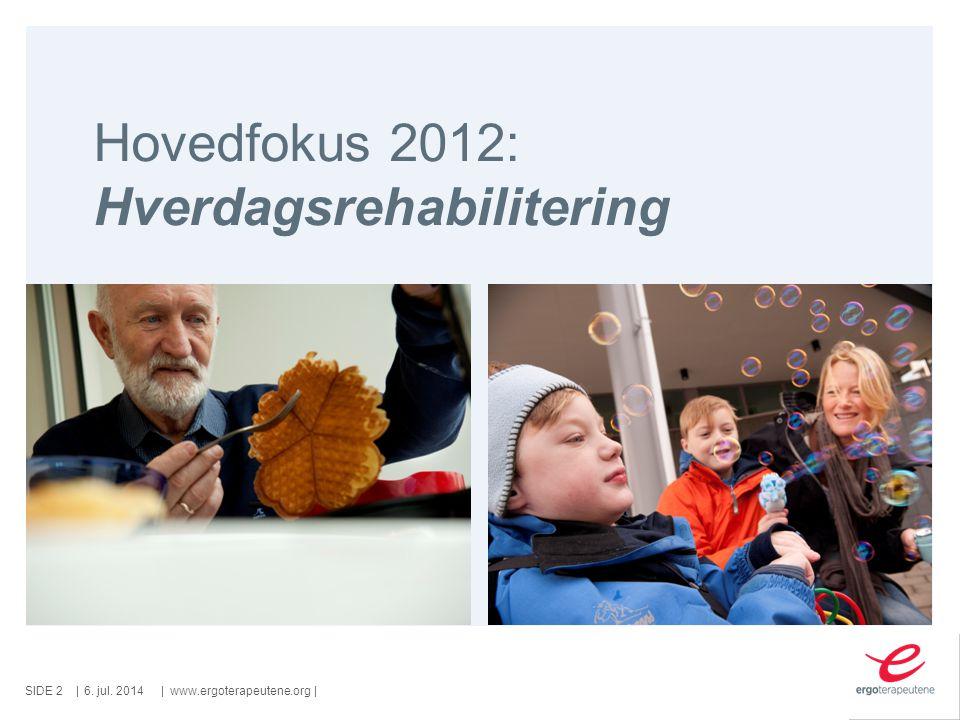 SIDE ||www.ergoterapeutene.org| Hovedfokus 2012: Hverdagsrehabilitering 6. jul. 20142