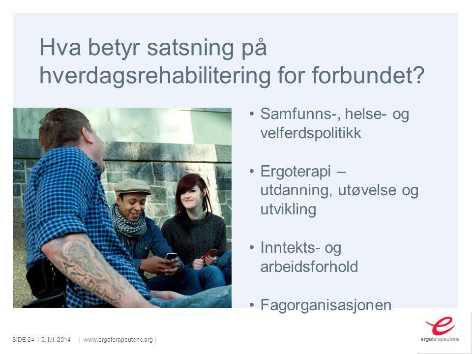 SIDE ||www.ergoterapeutene.org| Hva betyr satsning på hverdagsrehabilitering for forbundet? 6. jul. 2014 Samfunns-, helse- og velferdspolitikk Ergoter