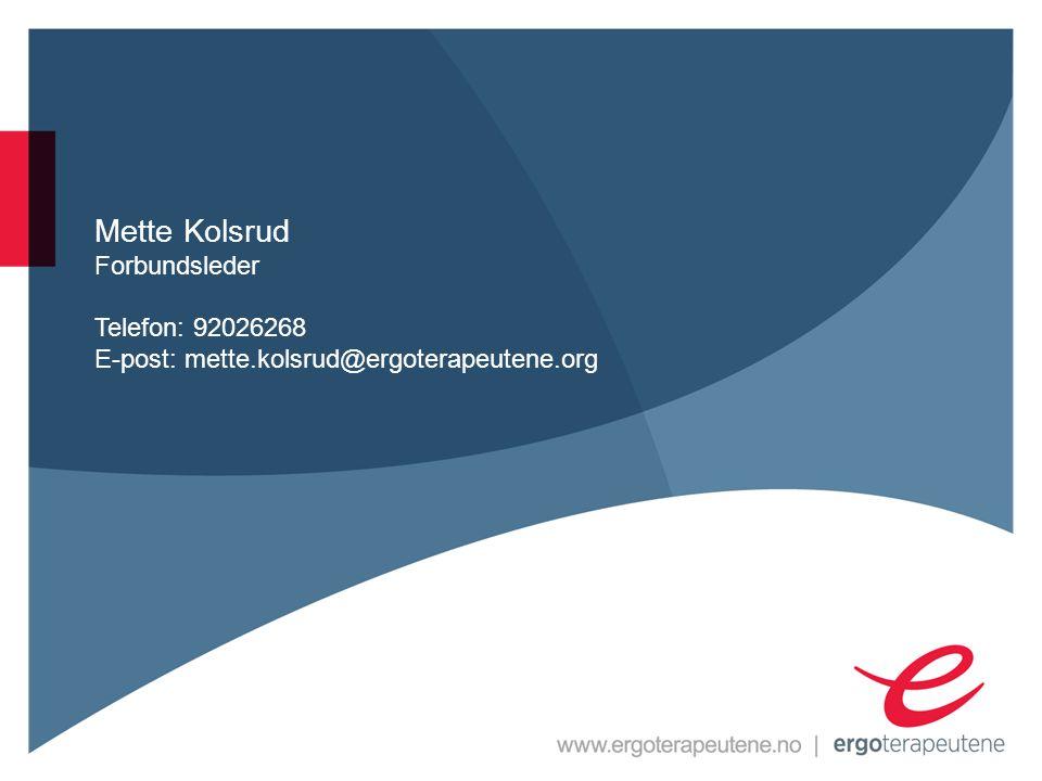 Mette Kolsrud Forbundsleder Telefon: 92026268 E-post: mette.kolsrud@ergoterapeutene.org