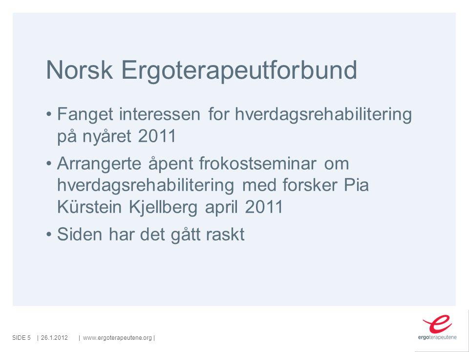 SIDE ||www.ergoterapeutene.org| Norsk Ergoterapeutforbund Fanget interessen for hverdagsrehabilitering på nyåret 2011 Arrangerte åpent frokostseminar