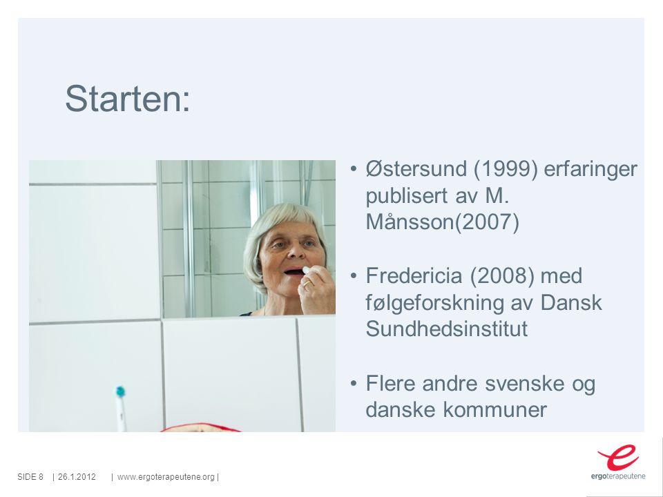 SIDE ||www.ergoterapeutene.org| Starten: 26.1.2012 Østersund (1999) erfaringer publisert av M. Månsson(2007) Fredericia (2008) med følgeforskning av D