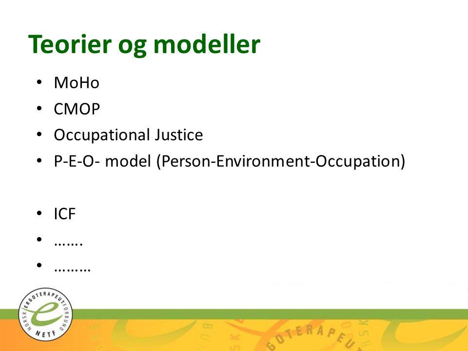 Teorier og modeller MoHo CMOP Occupational Justice P-E-O- model (Person-Environment-Occupation) ICF ……. ………