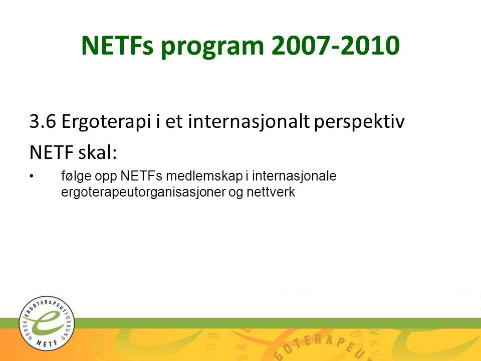 NETFs program 2007-2010 3.6Ergoterapi i et internasjonalt perspektiv NETF skal: følge opp NETFs medlemskap i internasjonale ergoterapeutorganisasjoner