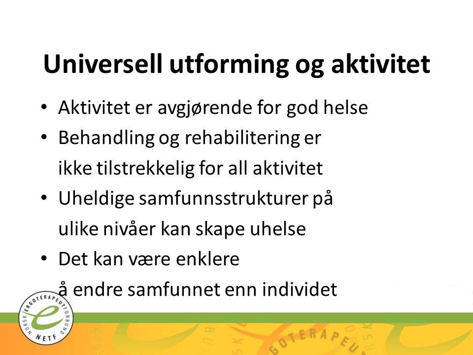 Universell utforming og aktivitet Aktivitet er avgjørende for god helse Behandling og rehabilitering er ikke tilstrekkelig for all aktivitet Uheldige