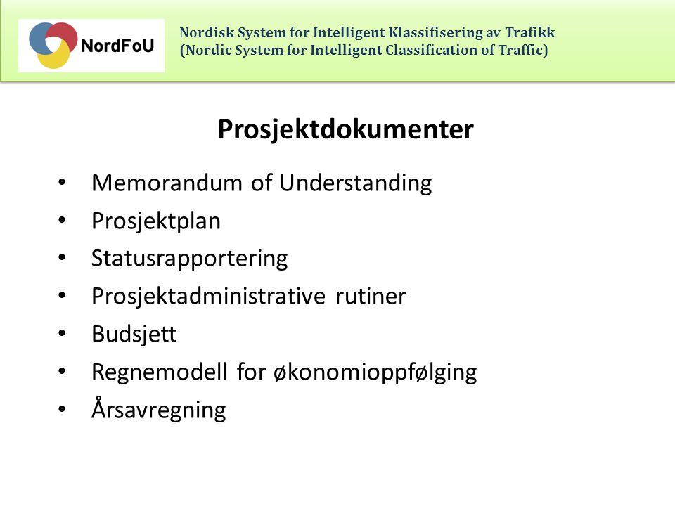 Nordisk System for Intelligent Klassifisering av Trafikk (Nordic System for Intelligent Classification of Traffic) Prosjektdokumenter Memorandum of Understanding Prosjektplan Statusrapportering Prosjektadministrative rutiner Budsjett Regnemodell for økonomioppfølging Årsavregning
