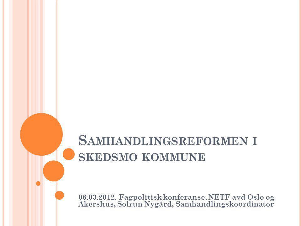S AMHANDLINGSREFORMEN I SKEDSMO KOMMUNE 06.03.2012.