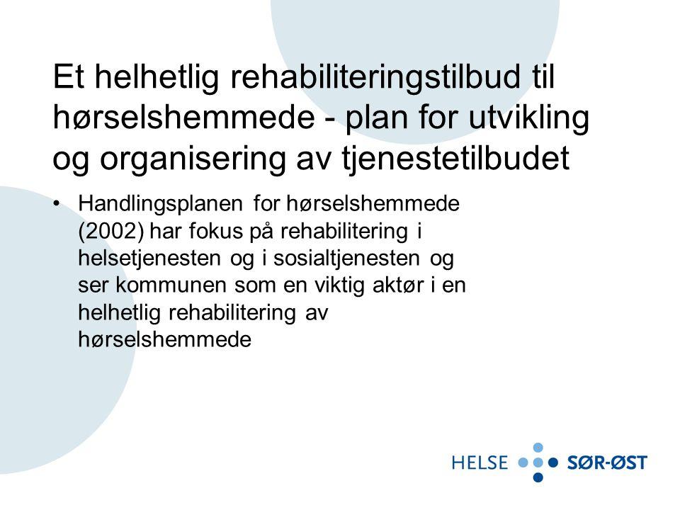 Et helhetlig rehabiliteringstilbud til hørselshemmede - plan for utvikling og organisering av tjenestetilbudet Handlingsplanen for hørselshemmede (200