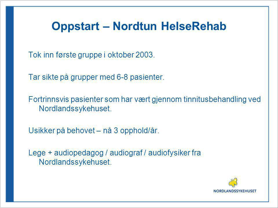 Oppstart – Nordtun HelseRehab Tok inn første gruppe i oktober 2003. Tar sikte på grupper med 6-8 pasienter. Fortrinnsvis pasienter som har vært gjenno