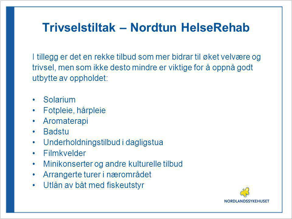 Trivselstiltak – Nordtun HelseRehab I tillegg er det en rekke tilbud som mer bidrar til øket velvære og trivsel, men som ikke desto mindre er viktige