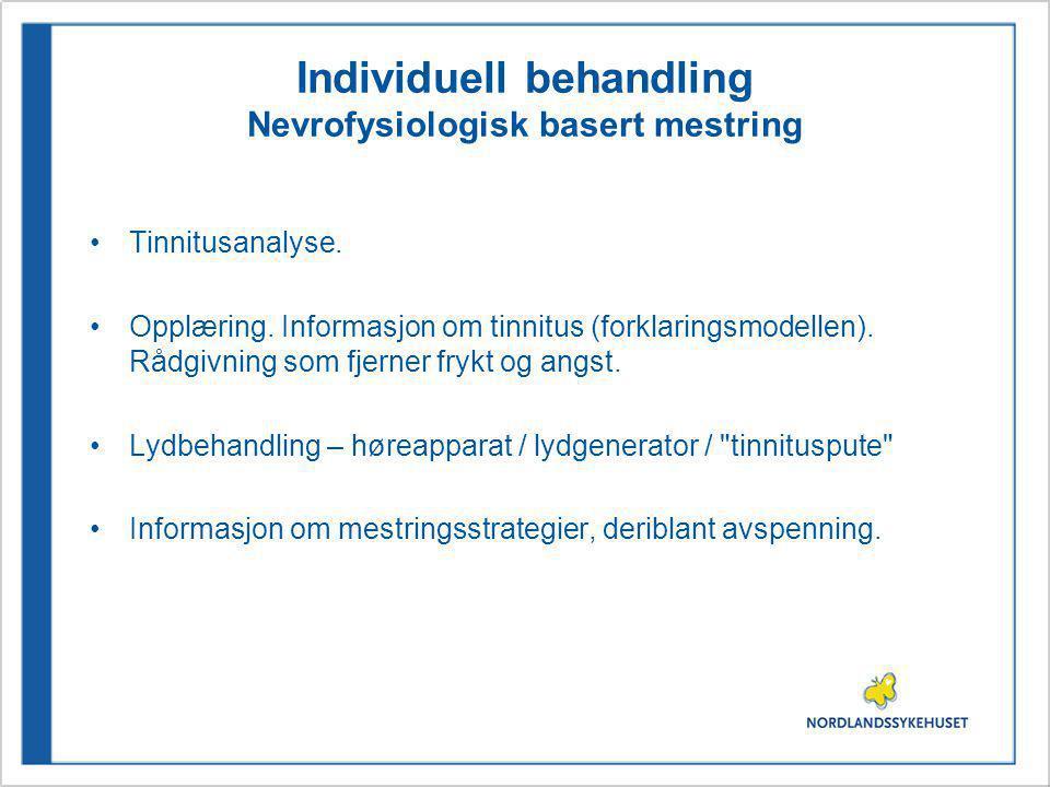 Individuell behandling Nevrofysiologisk basert mestring Tinnitusanalyse. Opplæring. Informasjon om tinnitus (forklaringsmodellen). Rådgivning som fjer