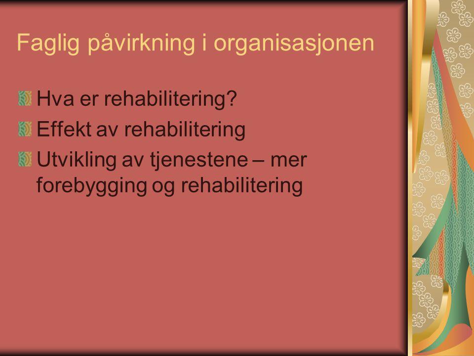 Faglig påvirkning i organisasjonen Hva er rehabilitering.