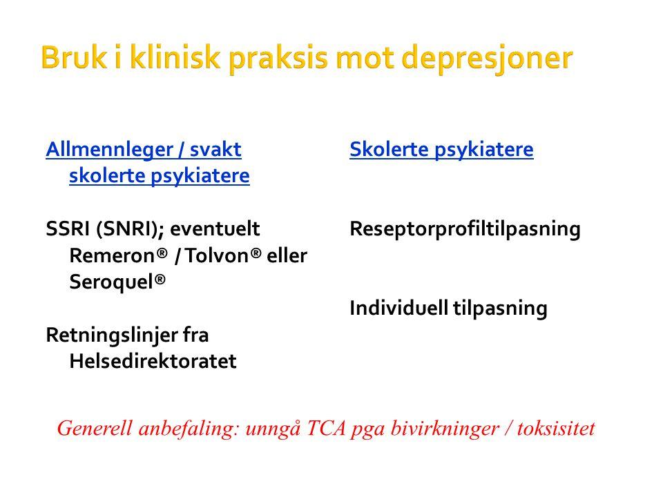 Bruk i klinisk praksis mot depresjoner Allmennleger / svakt skolerte psykiatere SSRI (SNRI); eventuelt Remeron® / Tolvon® eller Seroquel® Retningslinj