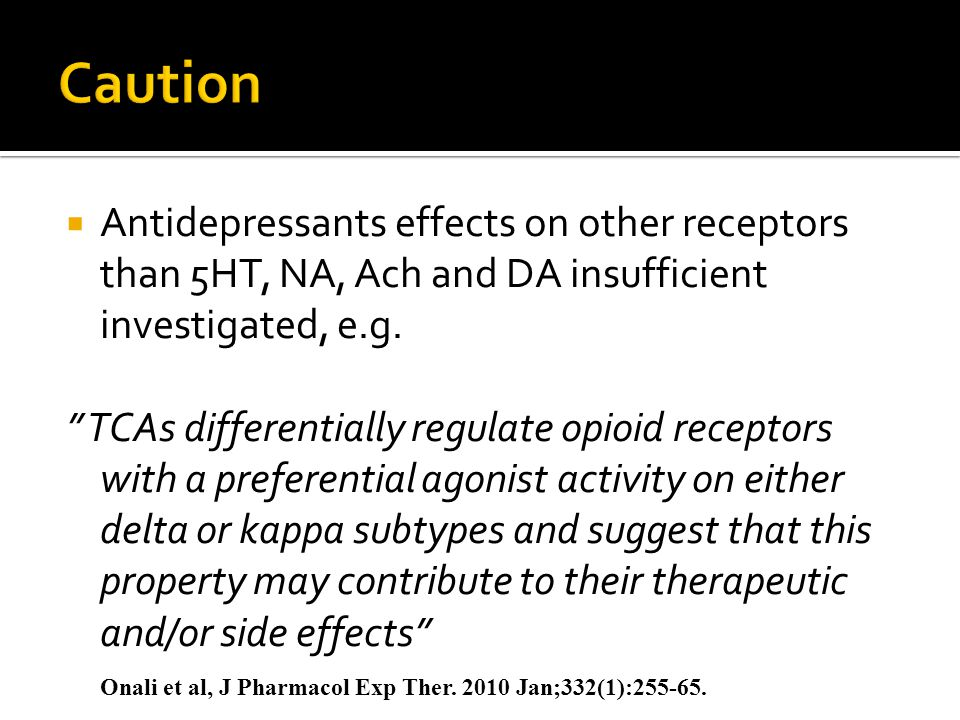  Antidepressants effects on other receptors than 5HT, NA, Ach and DA insufficient investigated, e.g.