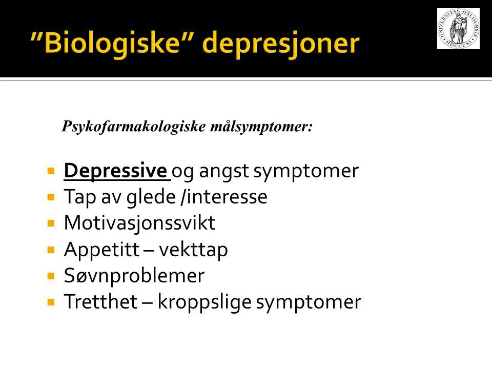  Depressive og angst symptomer  Tap av glede /interesse  Motivasjonssvikt  Appetitt – vekttap  Søvnproblemer  Tretthet – kroppslige symptomer Ps