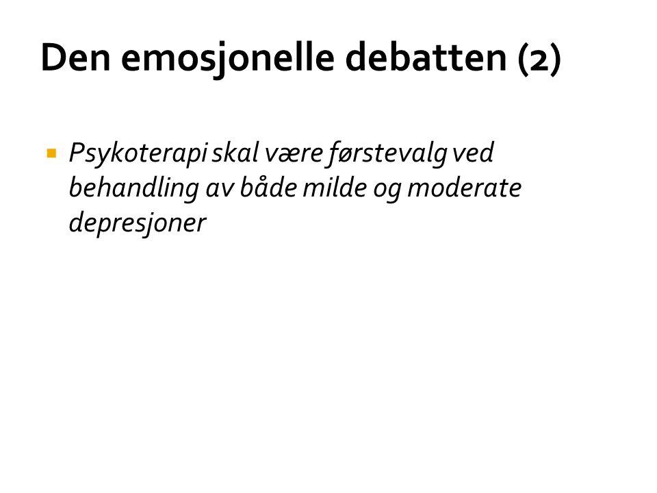 Den emosjonelle debatten (2)  Psykoterapi skal være førstevalg ved behandling av både milde og moderate depresjoner