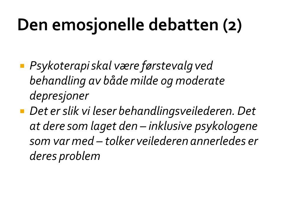 Den emosjonelle debatten (2)  Psykoterapi skal være førstevalg ved behandling av både milde og moderate depresjoner  Det er slik vi leser behandling