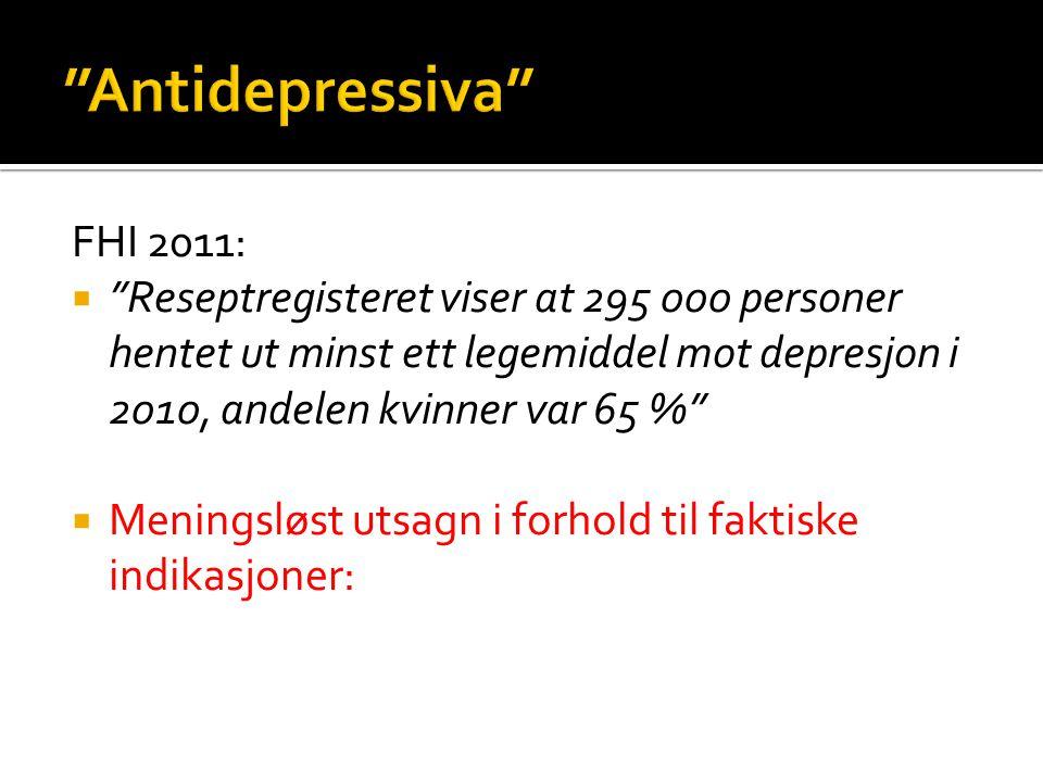 """""""Antidepressiva"""" FHI 2011:  """"Reseptregisteret viser at 295 000 personer hentet ut minst ett legemiddel mot depresjon i 2010, andelen kvinner var 65 %"""