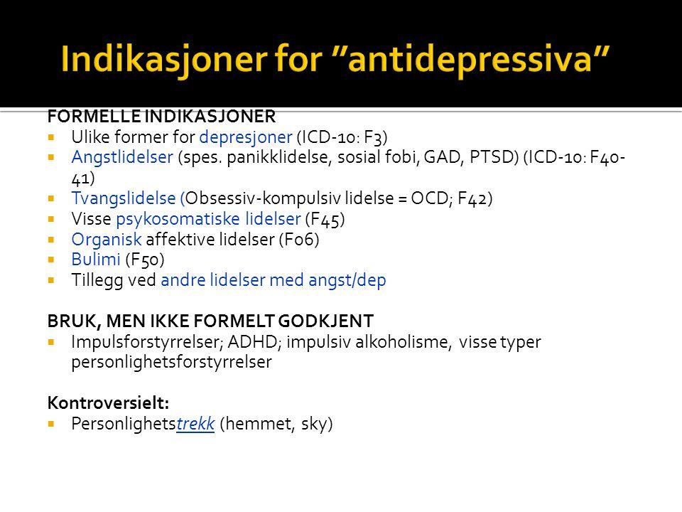 """Indikasjoner for """"antidepressiva"""" FORMELLE INDIKASJONER  Ulike former for depresjoner (ICD-10: F3)  Angstlidelser (spes. panikklidelse, sosial fobi,"""