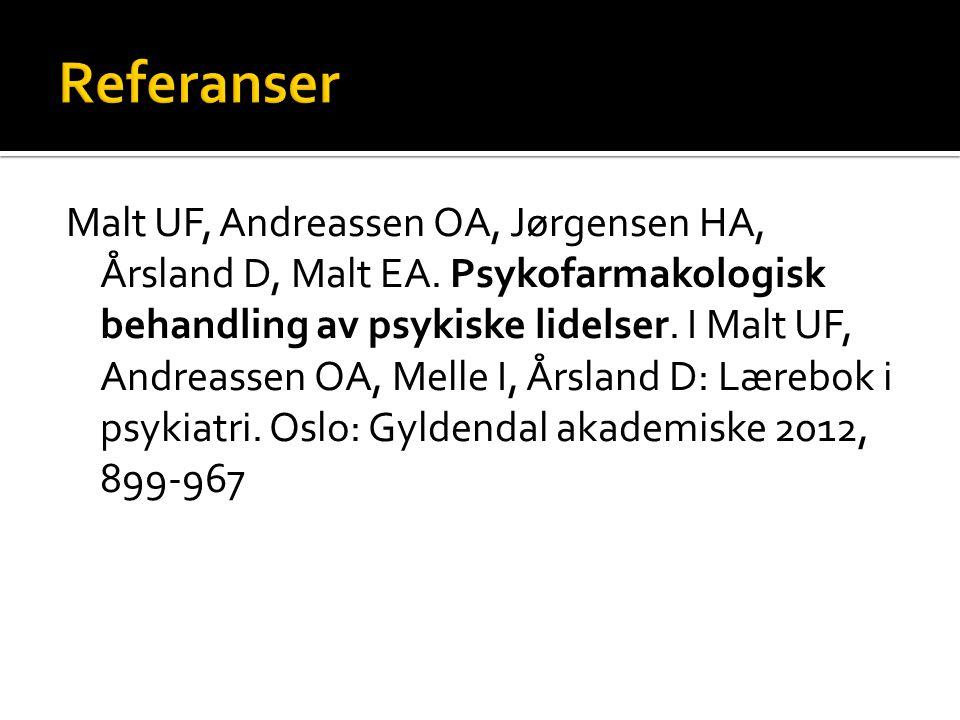 Malt UF, Andreassen OA, Jørgensen HA, Årsland D, Malt EA. Psykofarmakologisk behandling av psykiske lidelser. I Malt UF, Andreassen OA, Melle I, Årsla