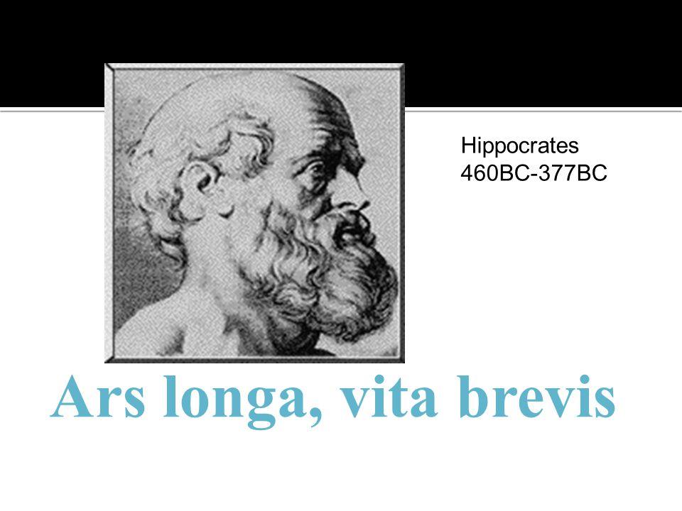 Hippocrates 460BC-377BC Ars longa, vita brevis