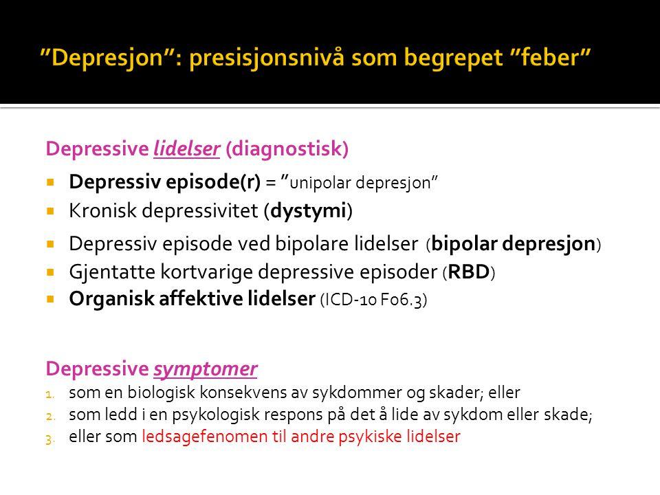 """Depressive lidelser (diagnostisk)  Depressiv episode(r) = """" unipolar depresjon""""  Kronisk depressivitet (dystymi)  Depressiv episode ved bipolare li"""