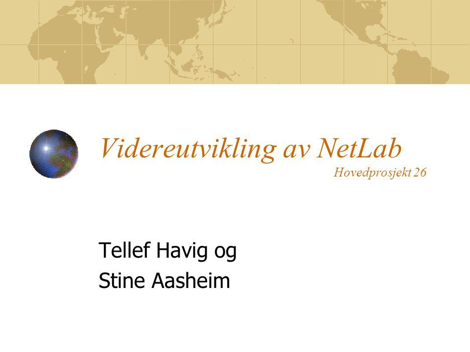 Videreutvikling av NetLab Hovedprosjekt 26 Tellef Havig og Stine Aasheim