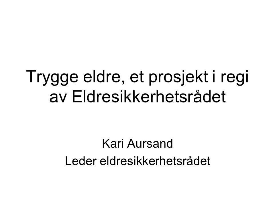Trygge eldre, et prosjekt i regi av Eldresikkerhetsrådet Kari Aursand Leder eldresikkerhetsrådet