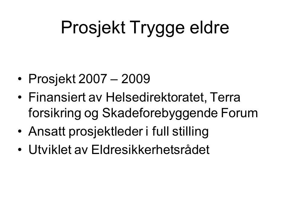 Prosjekt Trygge eldre Prosjekt 2007 – 2009 Finansiert av Helsedirektoratet, Terra forsikring og Skadeforebyggende Forum Ansatt prosjektleder i full st