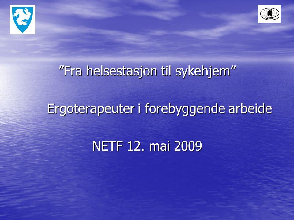 Fra helsestasjon til sykehjem Ergoterapeuter i forebyggende arbeide NETF 12. mai 2009