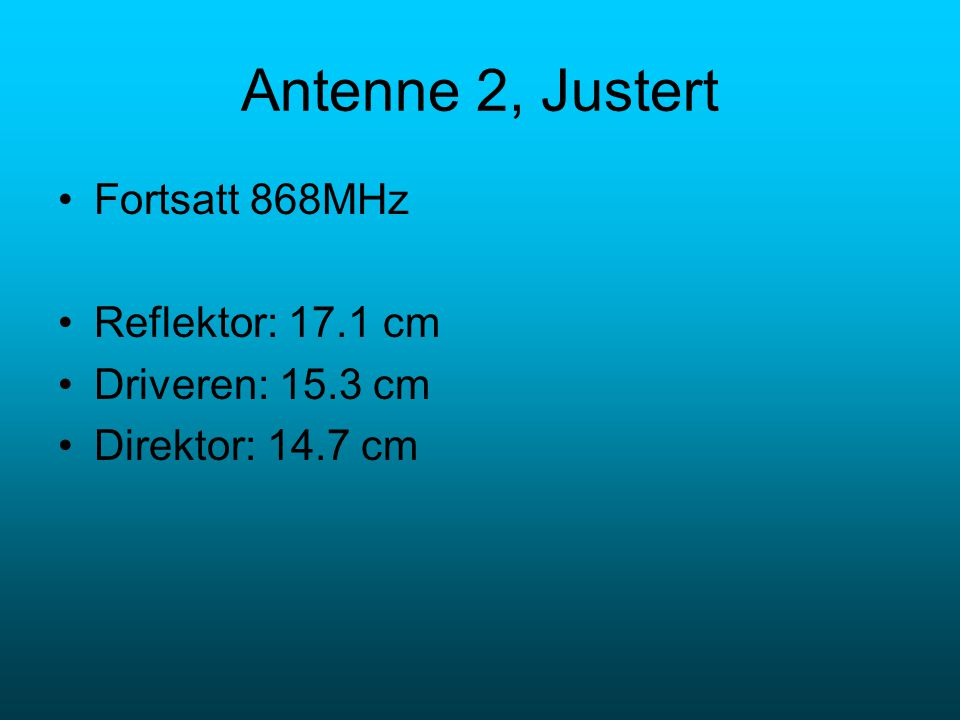 Antenne 2, Justert Fortsatt 868MHz Reflektor: 17.1 cm Driveren: 15.3 cm Direktor: 14.7 cm