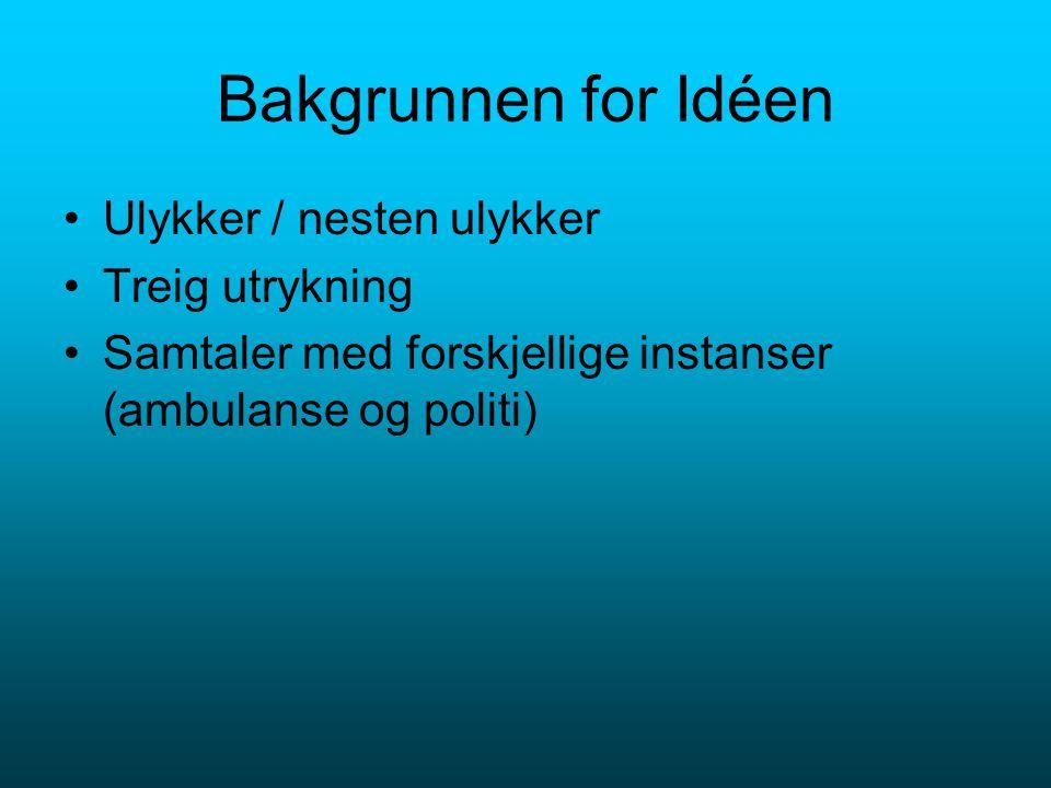 Bakgrunnen for Idéen Ulykker / nesten ulykker Treig utrykning Samtaler med forskjellige instanser (ambulanse og politi)