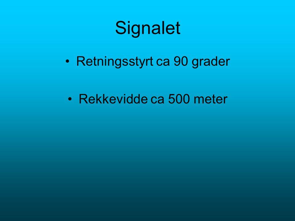 Signalet Retningsstyrt ca 90 grader Rekkevidde ca 500 meter