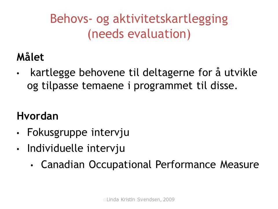 Behovs- og aktivitetskartlegging (needs evaluation)  Målet kartlegge behovene til deltagerne for å utvikle og tilpasse temaene i programmet til disse