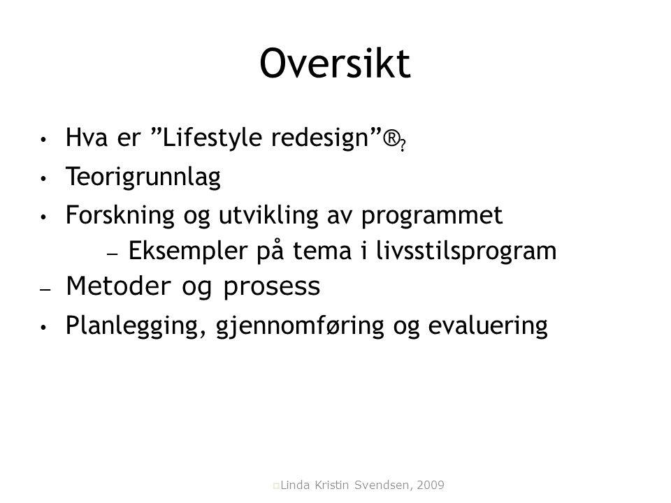 """Oversikt Hva er """"Lifestyle redesign""""® ? Teorigrunnlag Forskning og utvikling av programmet – Eksempler på tema i livsstilsprogram – Metoder og prosess"""