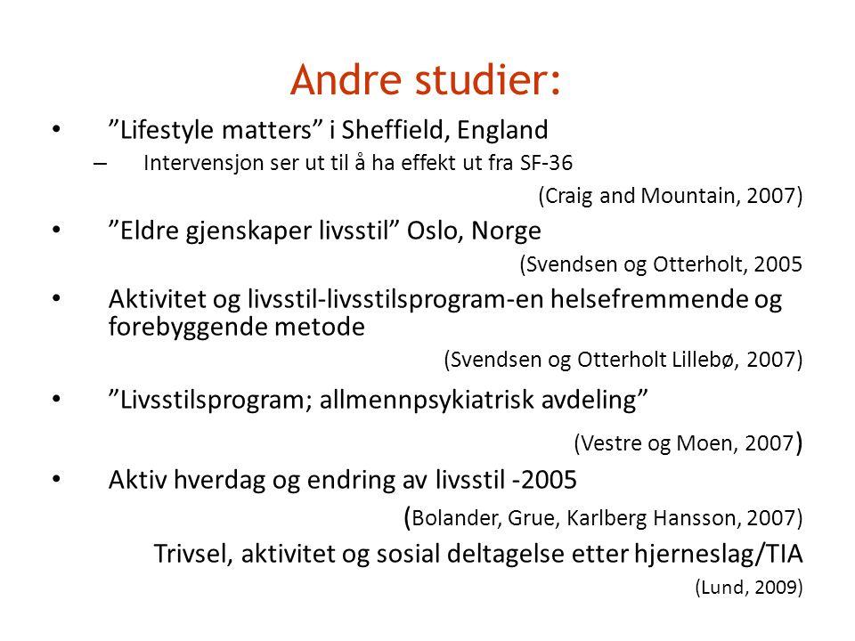 """Andre studier: """"Lifestyle matters"""" i Sheffield, England – Intervensjon ser ut til å ha effekt ut fra SF-36 (Craig and Mountain, 2007) """"Eldre gjenskap"""