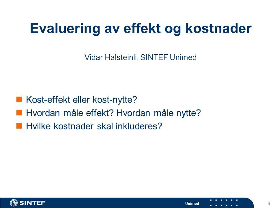 Unimed 1 Evaluering av effekt og kostnader Vidar Halsteinli, SINTEF Unimed Kost-effekt eller kost-nytte? Hvordan måle effekt? Hvordan måle nytte? Hvil
