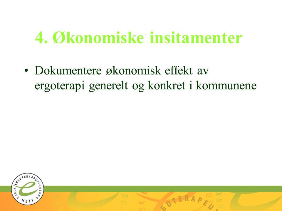 4. Økonomiske insitamenter Dokumentere økonomisk effekt av ergoterapi generelt og konkret i kommunene