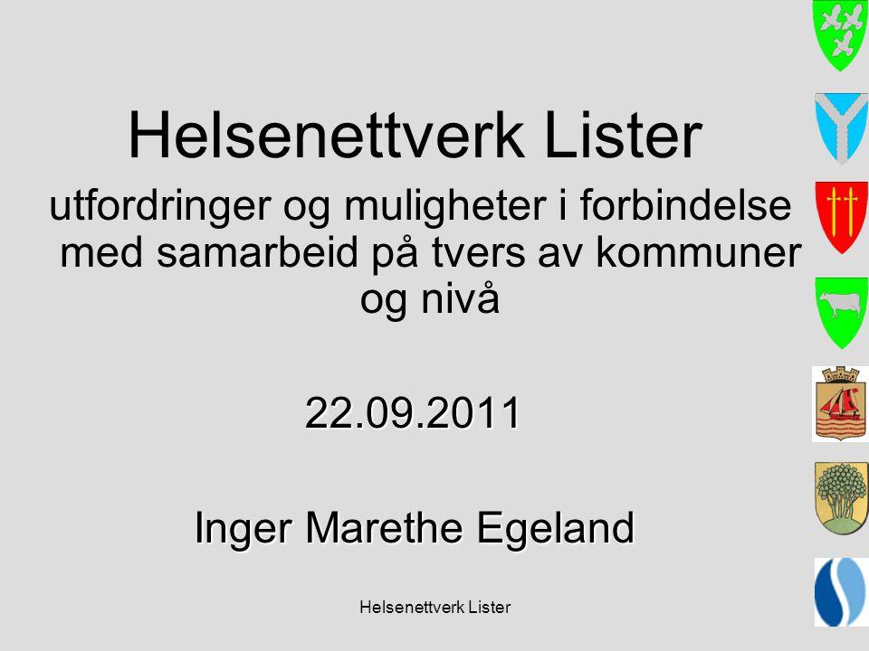 Helsenettverk Lister utfordringer og muligheter i forbindelse med samarbeid på tvers av kommuner og nivå22.09.2011 Inger Marethe Egeland