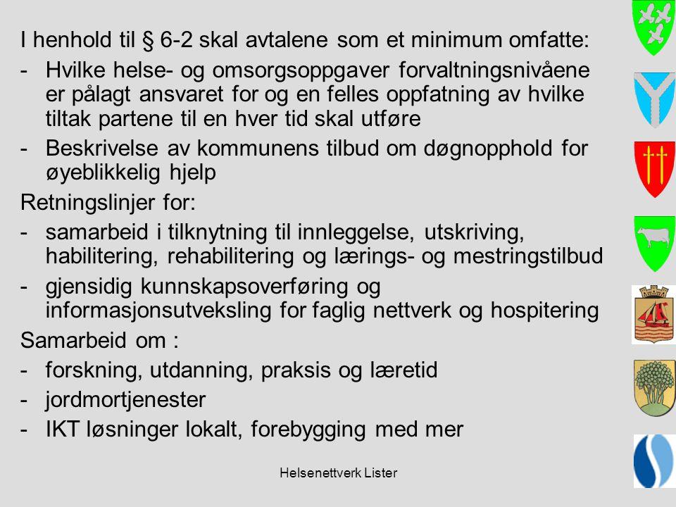 Helsenettverk Lister I henhold til § 6-2 skal avtalene som et minimum omfatte: - Hvilke helse- og omsorgsoppgaver forvaltningsnivåene er pålagt ansvar