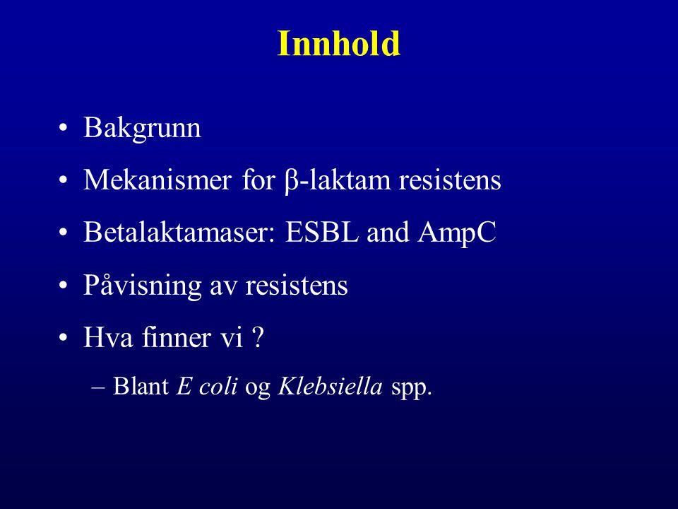 Innhold Bakgrunn Mekanismer for β-laktam resistens Betalaktamaser: ESBL and AmpC Påvisning av resistens Hva finner vi ? –Blant E coli og Klebsiella sp