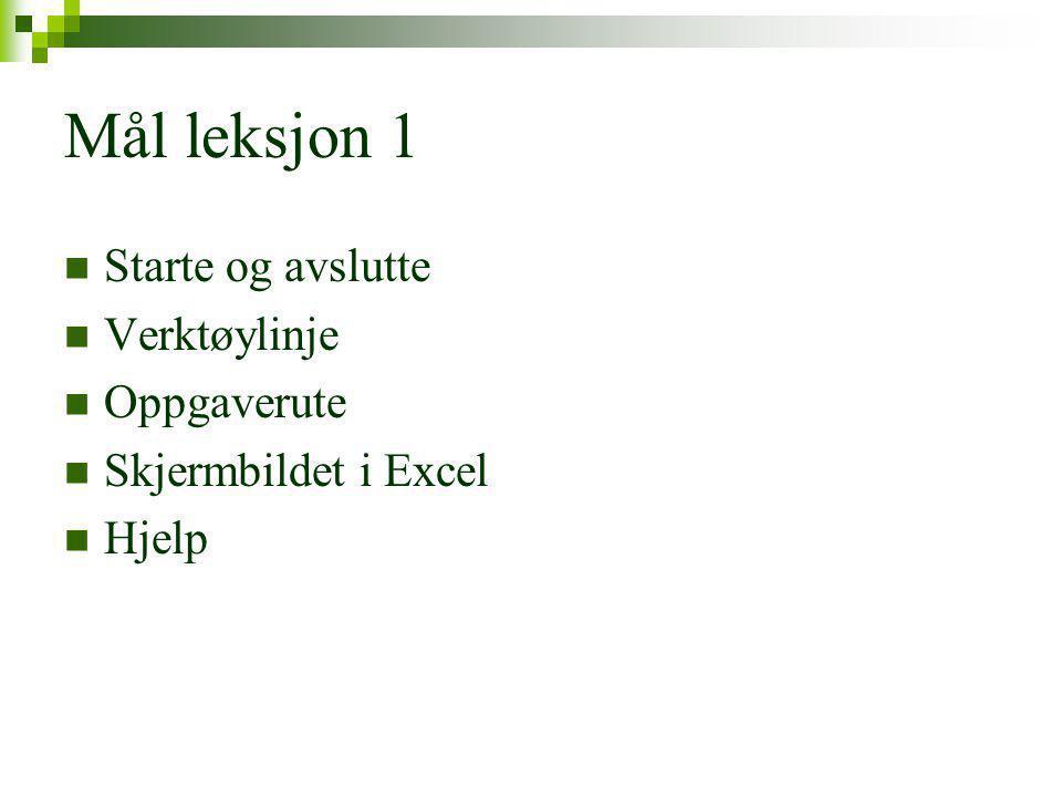 Mål leksjon 1 Starte og avslutte Verktøylinje Oppgaverute Skjermbildet i Excel Hjelp