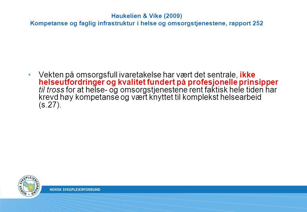 Haukelien & Vike (2009) Kompetanse og faglig infrastruktur i helse og omsorgstjenestene, rapport 252 Vekten på omsorgsfull ivaretakelse har vært det s