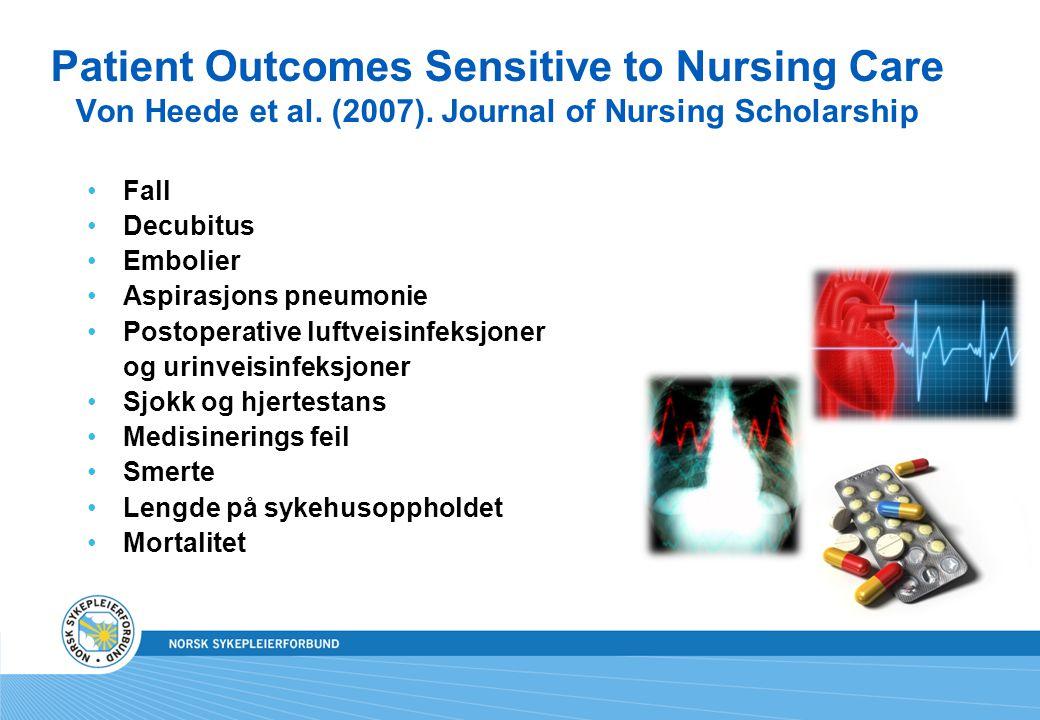 Patient Outcomes Sensitive to Nursing Care Von Heede et al. (2007). Journal of Nursing Scholarship Fall Decubitus Embolier Aspirasjons pneumonie Posto