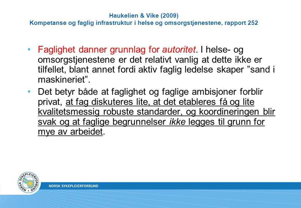 Haukelien & Vike (2009) Kompetanse og faglig infrastruktur i helse og omsorgstjenestene, rapport 252 Faglighet danner grunnlag for autoritet. I helse-