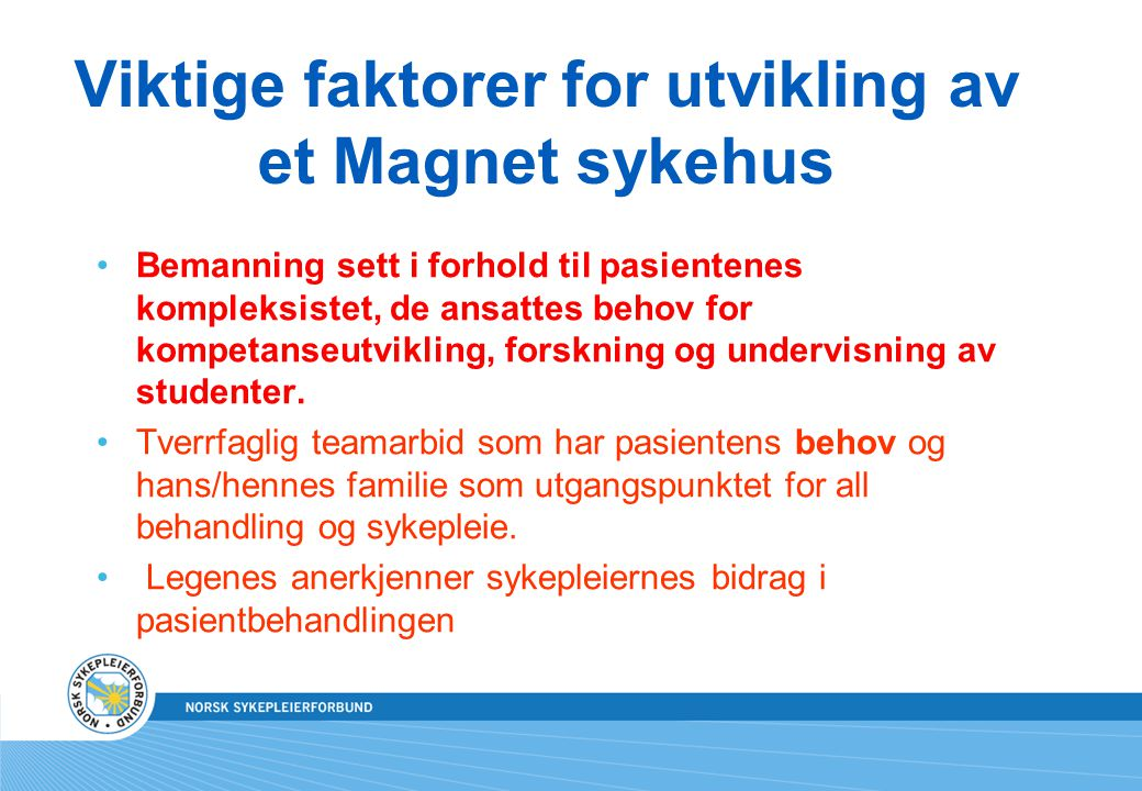 Viktige faktorer for utvikling av et Magnet sykehus Bemanning sett i forhold til pasientenes kompleksistet, de ansattes behov for kompetanseutvikling,